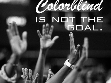 Colorblind is Not the Goal.