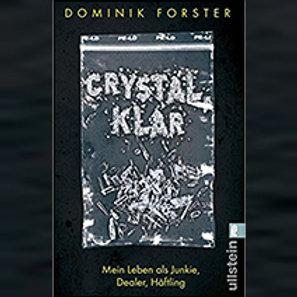crystal.klar: Mein Leben als Junkie, Dealer, Häftling I Dominik Forster