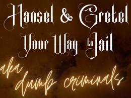 Hansel & Gretel Your Way to Jail aka Cursed Criminals