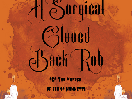 A Surgical Gloved Backrub AKA The Murder of Jenna Nannetti