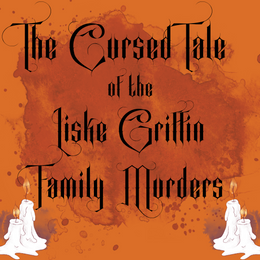 The Cursed Tale of the Liske Griffin Family Murders