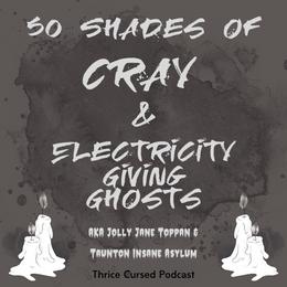 50 Shades of Cray & The Electricity Giving Ghosts AKA Jolly Jane Toppan & Taunton Insane Asylum