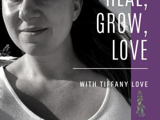 Heal, Grow, Love - My new podcast!