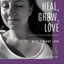 Heal, Grow, Love - My new podcast!