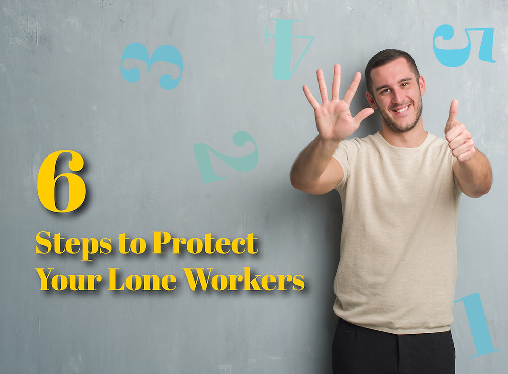 Six Steps to Protect Your Lone Workers