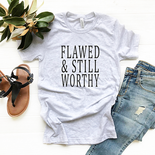 Flawed and still Worthy T shirt