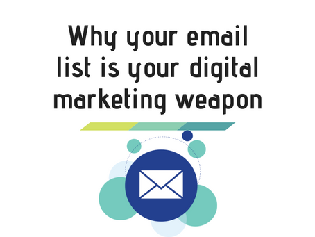 Why your email list is your digital marketing weapon