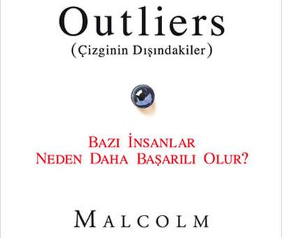 Outliers (Çizginin Dışındakiler) Bazı İnsanlar Neden Daha Başarılı Olur?