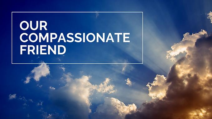 Our Compassionate Friend