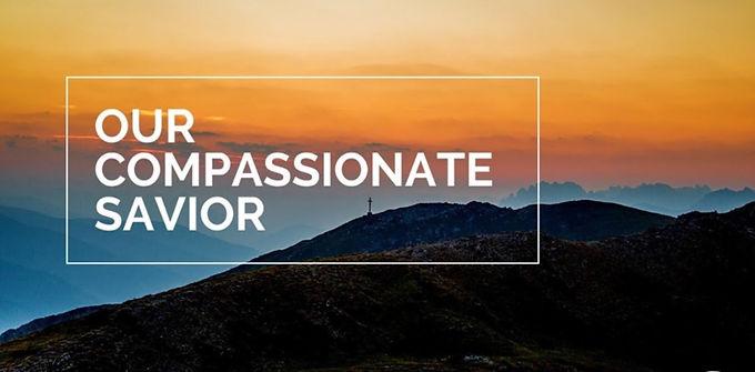 Our Compassionate Savior