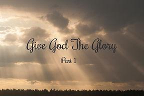 Give God the Glory Part I