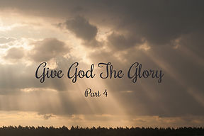 Give God the Glory Part IV