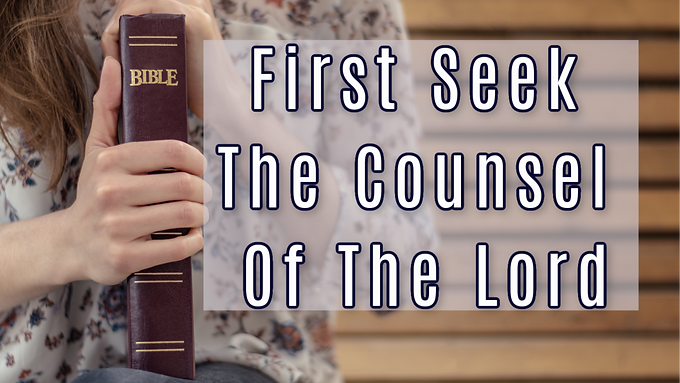 First Seek The Council of the Lord