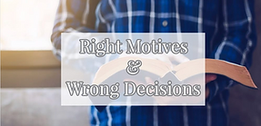 Right Motives and Wrong Decisions