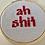 Thumbnail: Ah Sh*t | Cross Stitch Hoop