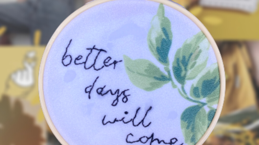 Better Days Will Come   Embroidery Hoop