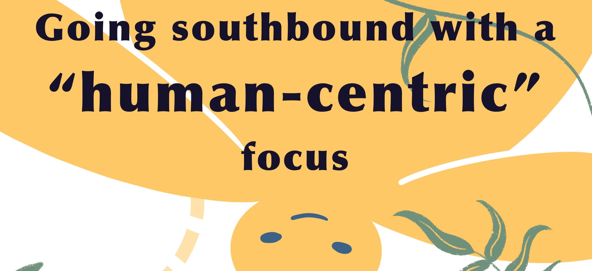 "Going Southbound with a ""Human-Centric"" Focus"
