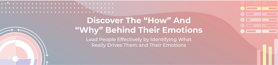 Discover the how and Why behind their emotions.