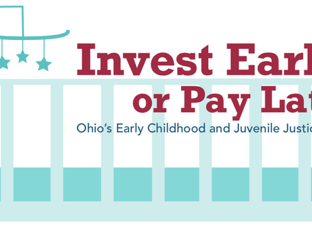 Invest Early or Pay Later: Ohio's Early Childhood and Juvenile Justice Systems