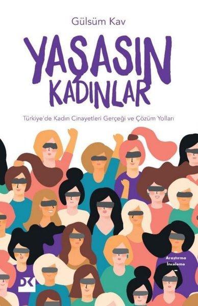Yaşasın Kadınlar-Türkiye'de Kadın Cinayetleri Gerçeği ve Çözüm Yolları - Gülsüm Kav
