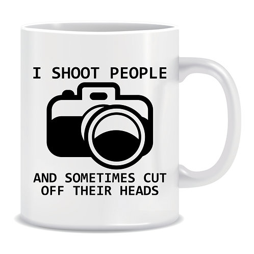 I Shoot People and sometimes Cut Off Their Heads, Photography, Editing, Content Creation, Printed Mug