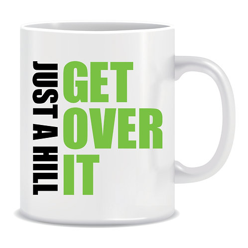 It's Just A Hill Get Over It, Printed Mug