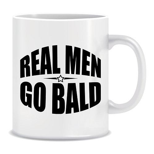 Real Men Go Bald, Funny, Printed Mug