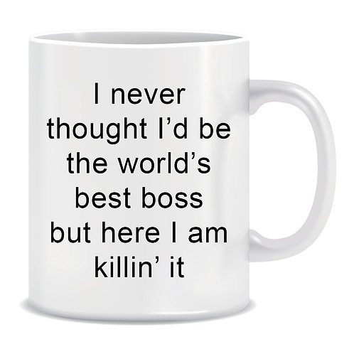 I never thought I'd be the World's Best Boss but here I am killin' it, Printed Mug
