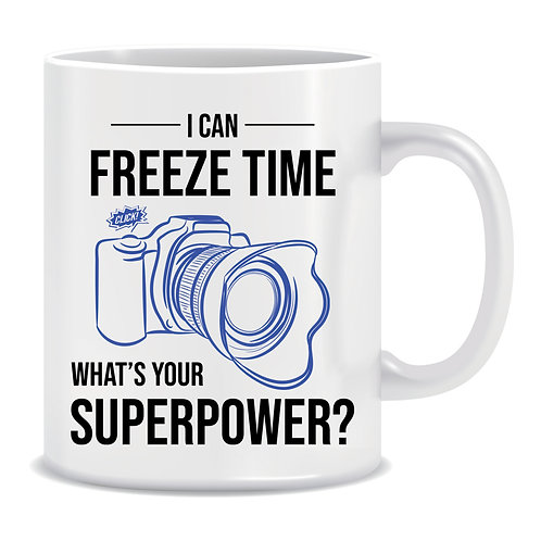 I can Freeze Time what's your Superpower, Photography, Camera, Printed Mug