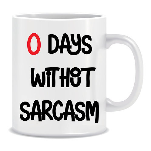 0 Days Without Sarcasm, Printed Mug