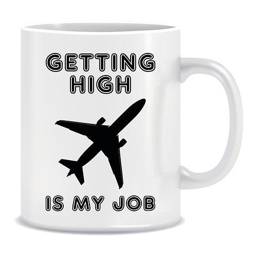 Funny Printed Mug Getting High Is My Job