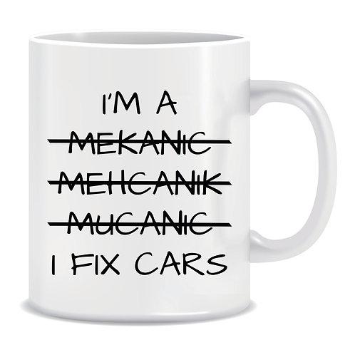 Funny Printed Mug Im A Mechanic I Fix Cars