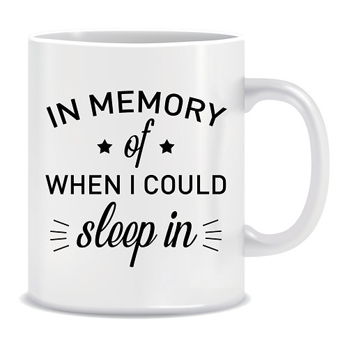 In Memory of when I could Sleep In, Parents, Printed Mug
