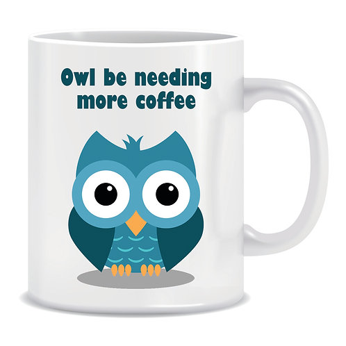 Cute Printed Mug Owl Be Needing More Coffee
