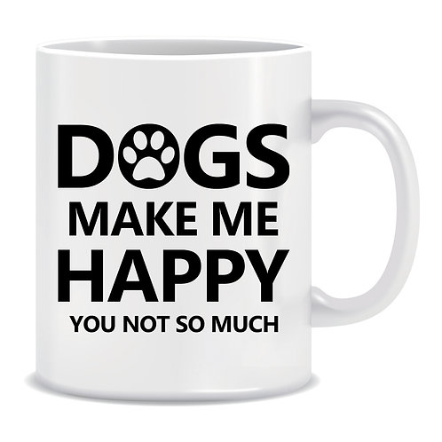 Dogs Make Me Happy You Not So Much, Printed Mug