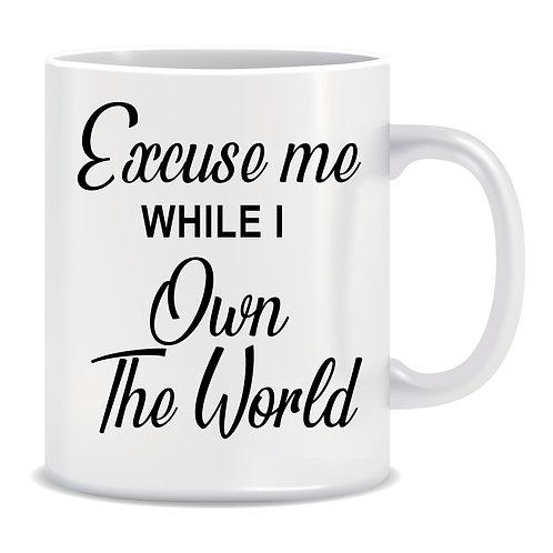 Excuse Me while I Own The World, Printed Mug