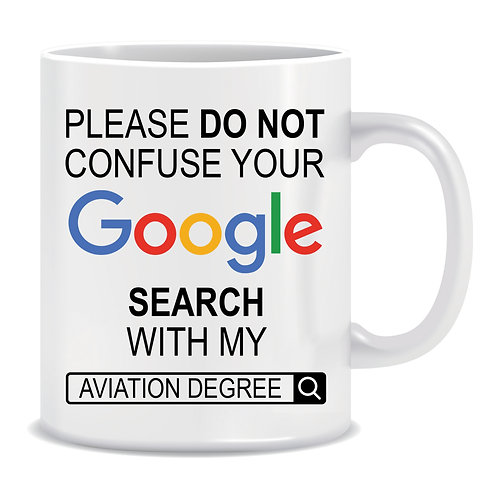 Please do not confuse your Google Search Result with my Aviation Degree, Printed Mug