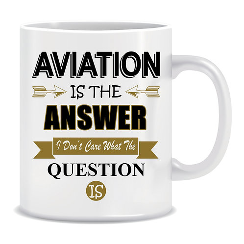 Aviation is the Answer I don't care what the Question is, Printed Mug