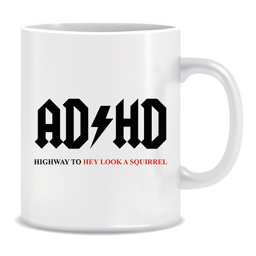Funny Printed Mug ADHD Highway To Hey Look A Squirrel