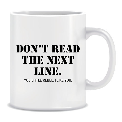 Don't read the next line, Rebel, Printed Mug