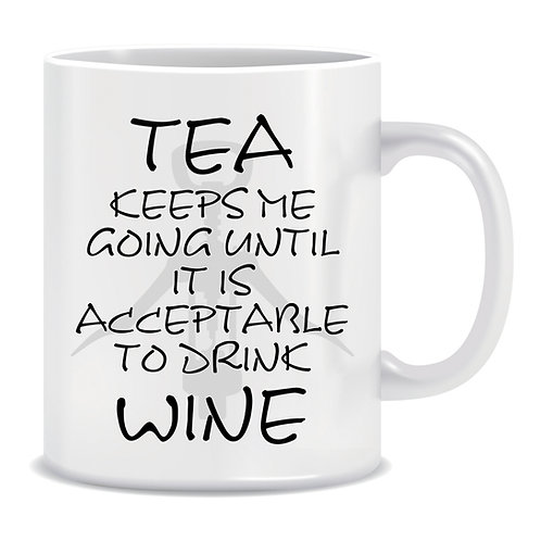 Tea keeps me going until it is acceptable to drink Wine, Printed Mug