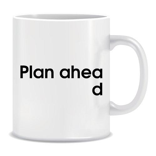 Plan Ahead, Printed Mug