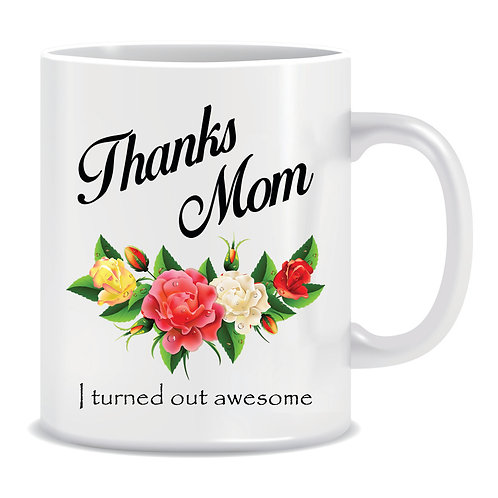 Funny Printed Mug Thanks Mom I Turned Out Awesome