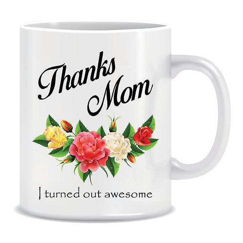 Funny Printed Mug Thanks Mom I Turned Out Awesome
