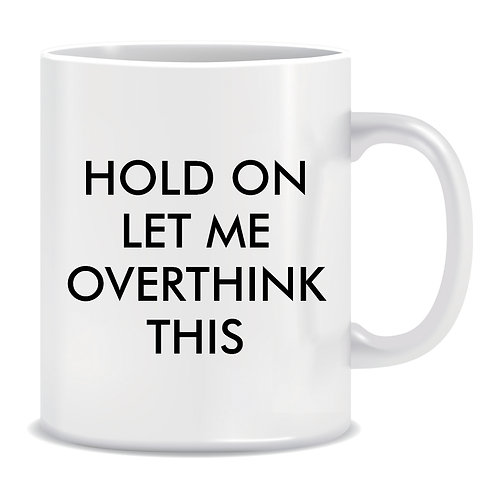 Hold on let me Overthink this, Funny, Printed Mug