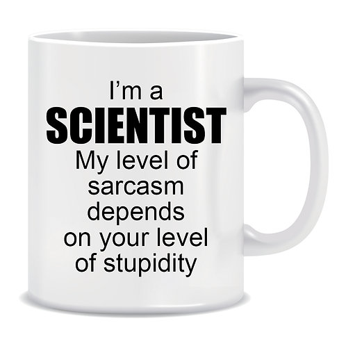 I'm a Scientist my level of Sarcasm depends on your level of Stupidity, Printed Mug