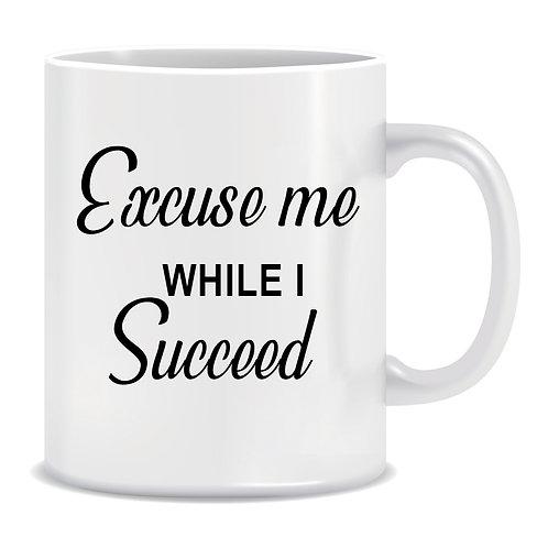 Excuse Me while I Succeed, Printed Mug