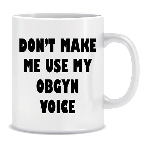 Don't make me use my OBGYN Voice, Medical, Printed Mug