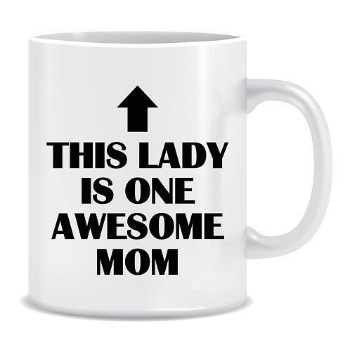 Funny Printed Mug This Lady Is One Awesome Mom