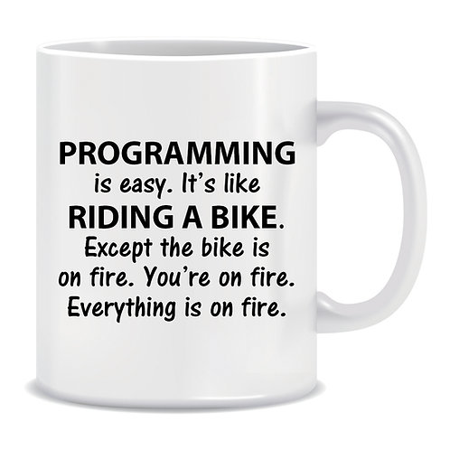 Programming is easy, It's like Riding a Bike, Except the Bike is On Fire, You're On Fire, Everything is On Fire, Printed Mug